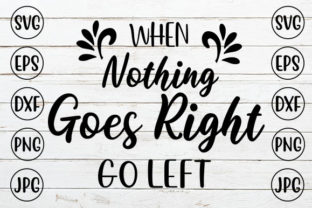 When Nothing Goes Right Go Left Graphic Crafts By ismetarabd
