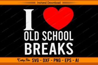 I Love Old School Breaks Back to School Graphic Print Templates By sketchbundle