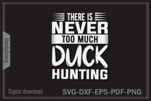 There is Never Too Much Duck Hunting Graphic Crafts By HandyArtSvg