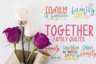 Together, Family Quotes Graphic Crafts By Firefly Designs