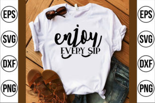 Enjoy Every Sip Graphic Crafts By Craft Store