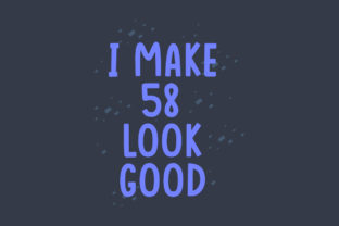 Print on Demand: I Make 58 Look Good Graphic Crafts By Netart