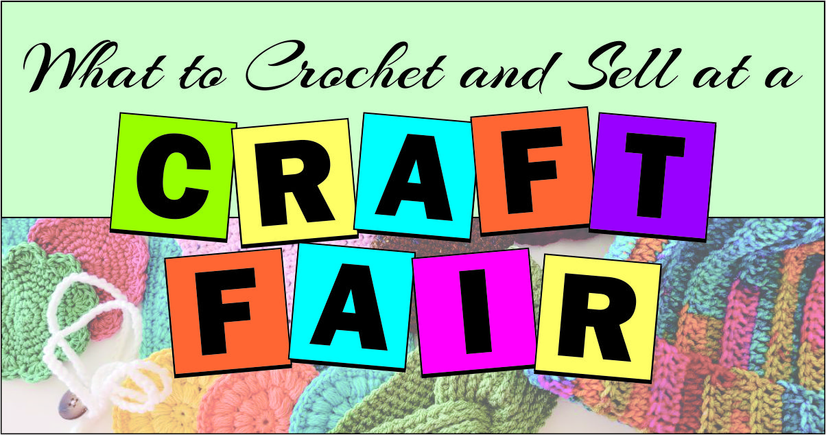 What to Crochet and Sell at a Craft Fair