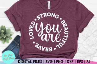 Print on Demand: You Are Strong Beautiful Brave Loved Svg Graphic Crafts By She Shed Craft Store