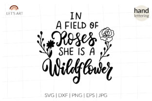 In a Field of Roses She is a Wildflower Graphic Crafts By LetsArtShop 1