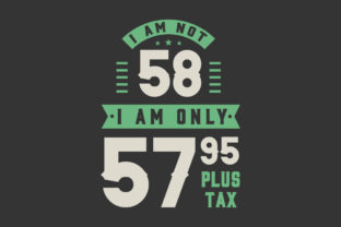 Print on Demand: I Am Not 58, I Am Only 57.95 Plus Tax Graphic Crafts By Netart
