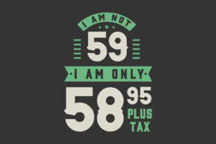 Print on Demand: I Am Not 59, I Am Only 58.95 Plus Tax Graphic Crafts By Netart