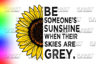 Be Someone's Sunshine when Their Skies Are Grey Graphic Illustrations By Fundesings