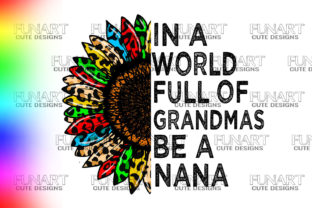 In a World Full of Grandmas Be a Nana Graphic Illustrations By Fundesings