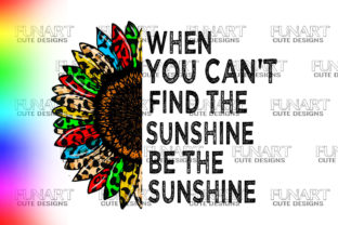 When You Can't Find the Sunshine Be the Sunshine Gráfico Ilustraciones Por Fundesings