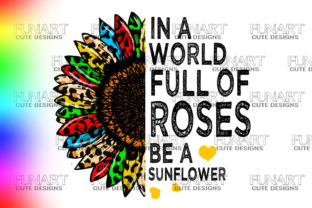 In a World Full of Roses Be a Sunflower Graphic Illustrations By Fundesings