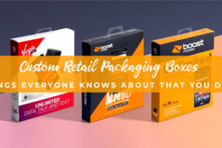 Custom Retail Packging Boxes – Things Everyone Knows About That You Don't