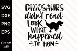 Dinosaurs Didn't Read Look What Happened Graphic Crafts By designtwits