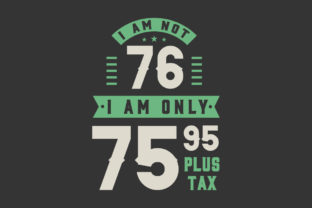 Print on Demand: I Am Not 76, I Am Only 75.95 Plus Tax Graphic Crafts By Netart