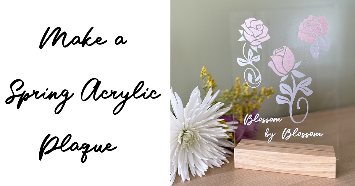 Make a Spring Acrylic Plaque with Cricut