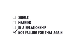Single in a Relationship It's Complicated Not Falling for That Again Quotes Craft Cut File By Creative Fabrica Crafts