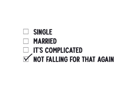 Single Married It's Complicated Not Falling for That Again Quotes Craft Cut File By Creative Fabrica Crafts