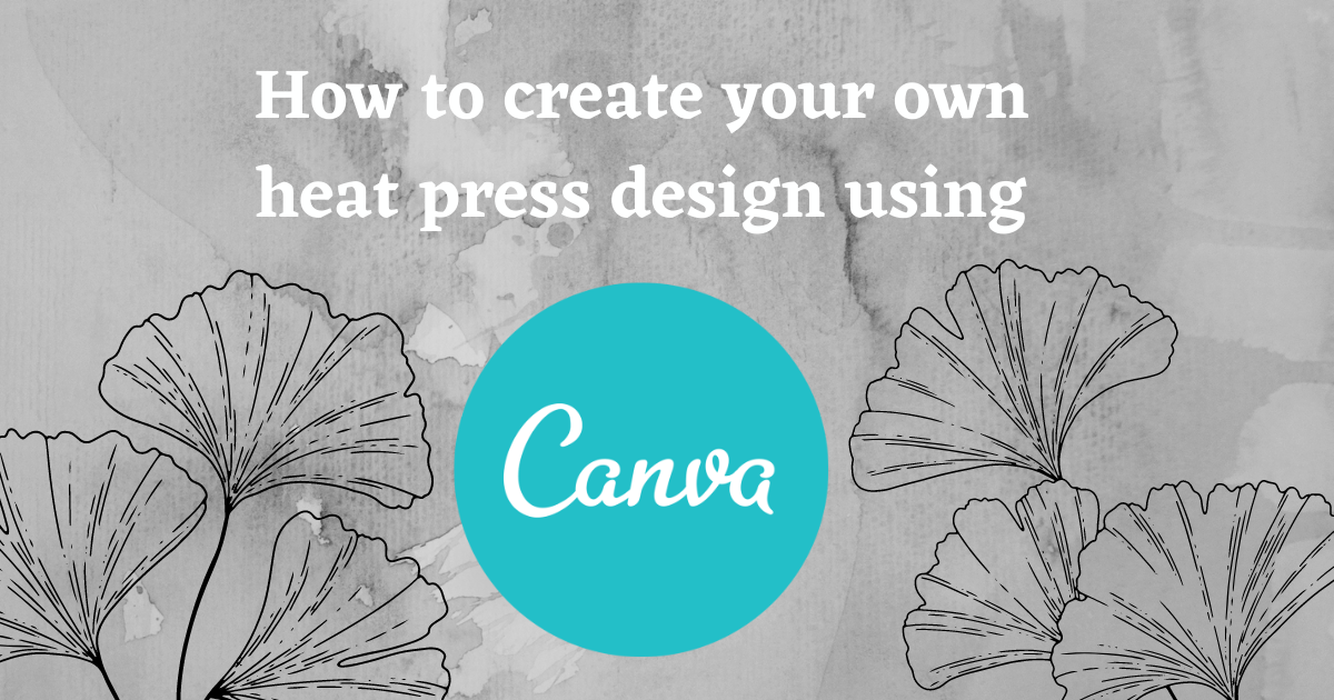 How to Create your own Heat Press Design using Canva