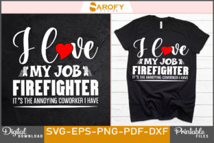 Print on Demand: I Love My Job Firefighter Design Svg Png Graphic Print Templates By Sarofydesign