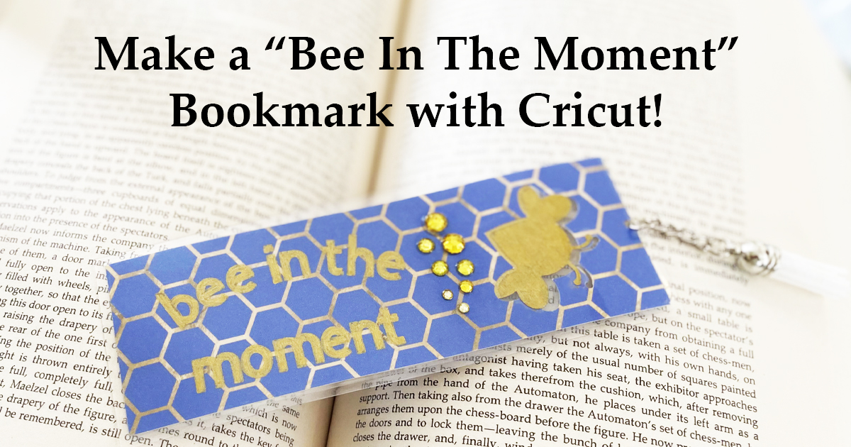 """Make a """"Bee In The Moment"""" Bookmark with Cricut"""