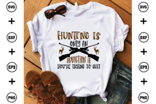 Hunting is Only an Addiction if You're Trying to Quit Graphic Crafts By BDB_craft