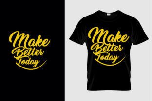 Make Today Better Graphic Print Templates By ietypoofficial