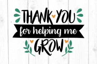 Thank You for Helping Me Grow Svg Graphic Crafts By kaoticsvgdesigns