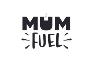 Mum Fuel Quotes Craft Cut File By Creative Fabrica Crafts