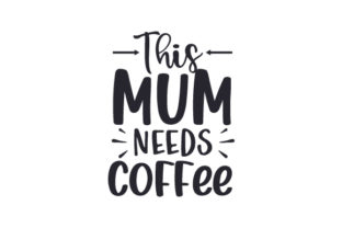 This Mum Needs Coffee Quotes Craft Cut File By Creative Fabrica Crafts