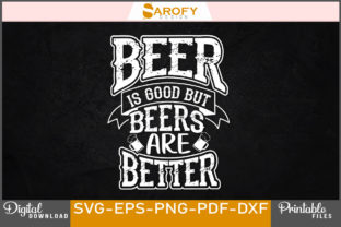 Beer is Good but Beers Are Better Design Graphic Print Templates By Sarofydesign