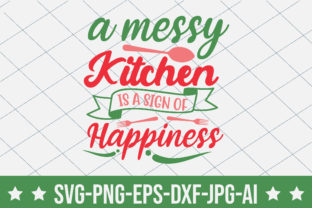 A Messy Kitchen is a Sign of Happiness Graphic Crafts By crafthome
