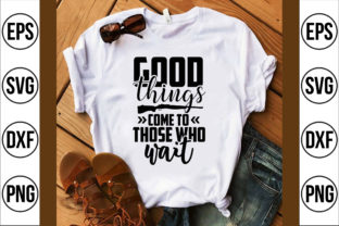 Good Things Come to Those Who Wait Graphic Crafts By Craft Store