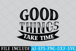 Good Things Take Time Graphic Crafts By Printable Store