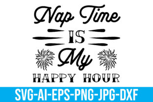 Nap Time is My Happy Hour Graphic Crafts By Printable Store