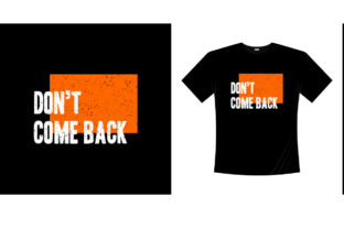 Don't Come Back  Typography T-shirt Graphic Illustrations By bolakaretstudio