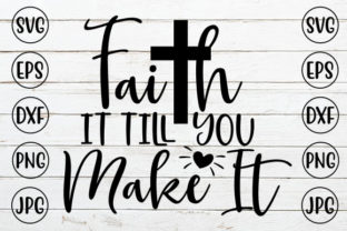 Faith It Till You Make It Graphic Crafts By ismetarabd