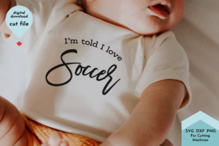 Print on Demand: I'm Told I Love Soccer - Funny Baby Graphic Crafts By Lettershapes