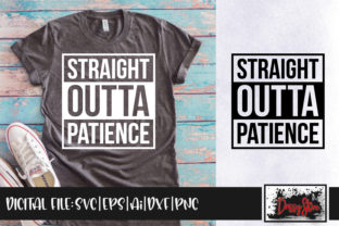 Straight Outta Patience Graphic Crafts By DrissyStore