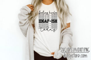 Feeling Kinda IDGAF-ISH Today Graphic Crafts By DrissyStore