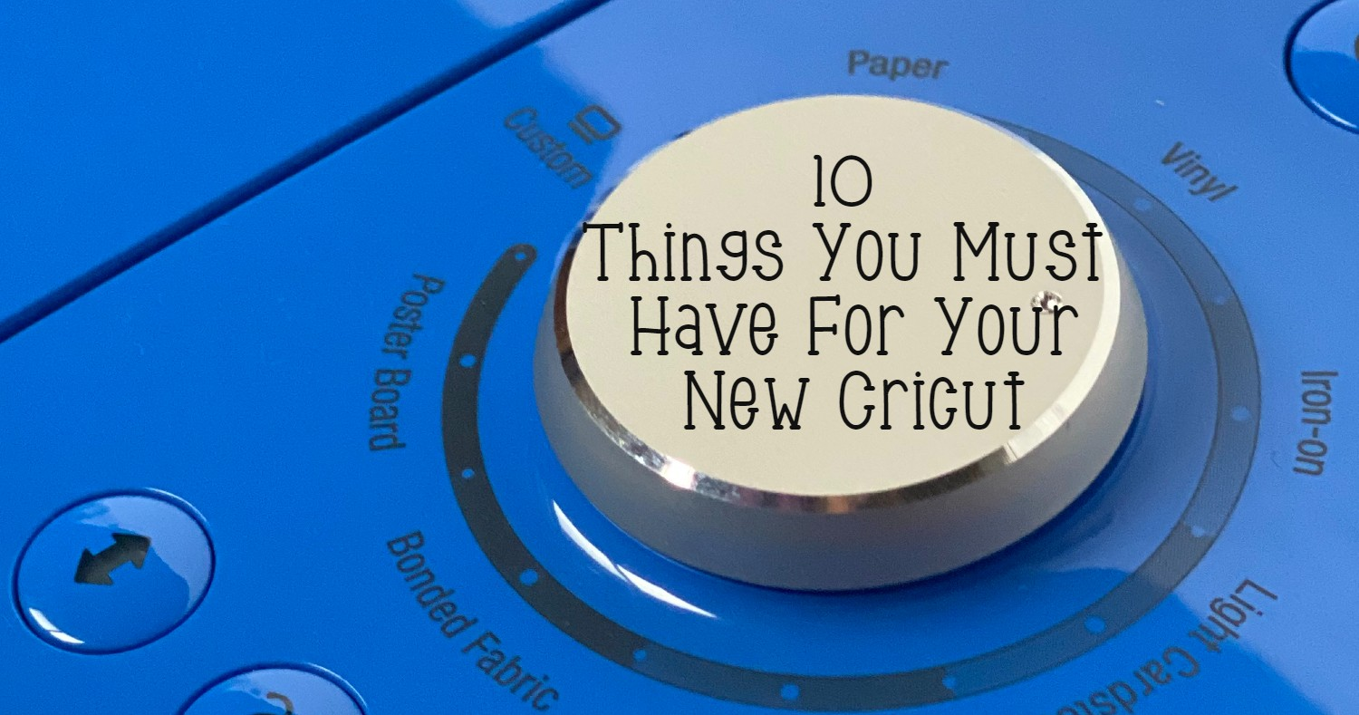 10 Things You Must Have For Your New Cricut