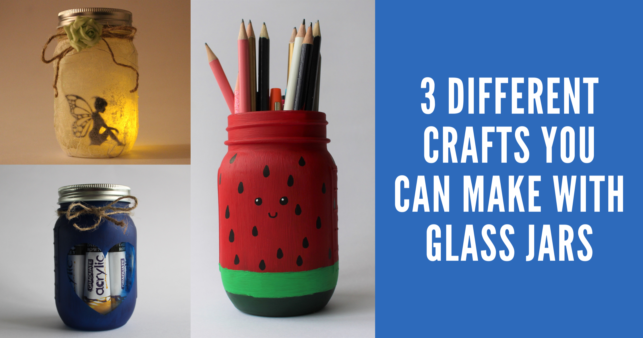 3 Different Crafts You Can Make with Glass Jars