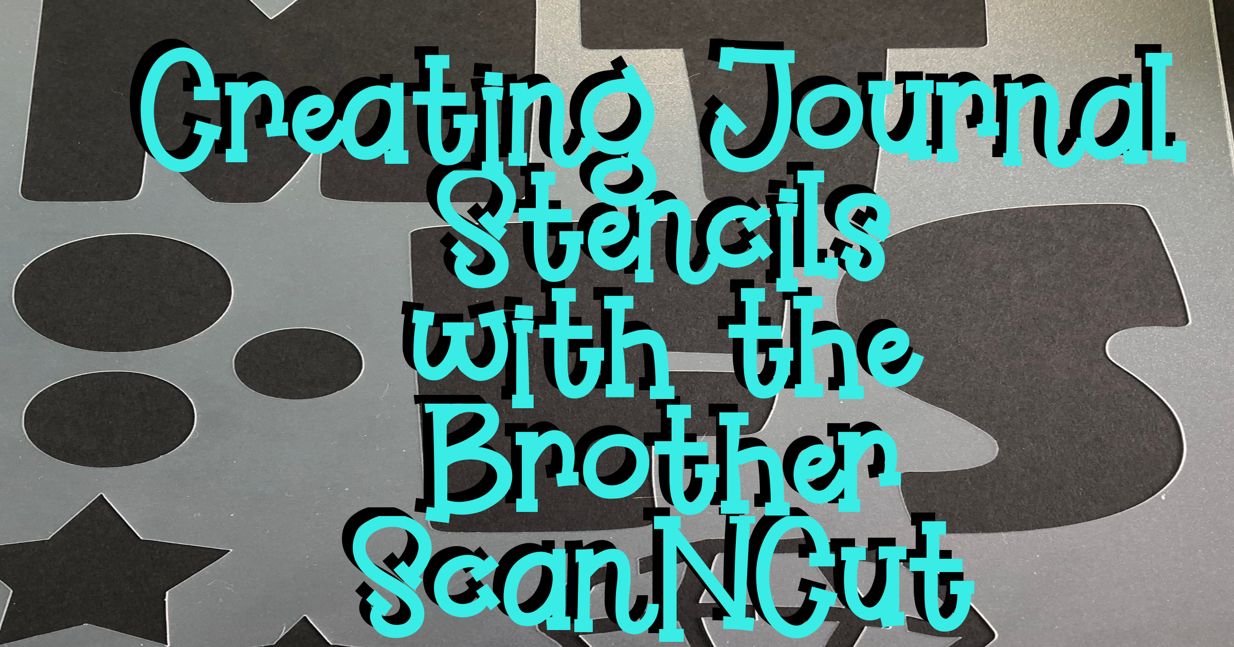 Creating Journal Stencils with the Brother ScanNCut