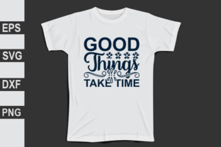 Good Things Take Time Graphic Print Templates By Expert_Obaidul