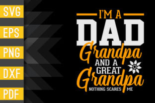 I'm a Dad Grandpa Great Nothing Scare Me Graphic Crafts By Designstore
