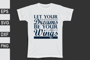 Let Your Dreams Be Your Wings Graphic Print Templates By Expert_Obaidul