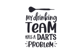 My Drinking Team Has a Darts Problem Quotes Craft Cut File By Creative Fabrica Crafts