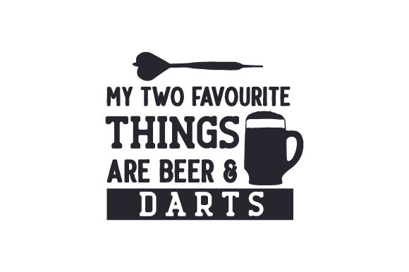 My Two Favourite Things Are Beer & Darts Cut File