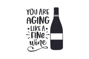 You Are Aging Like a Fine Wine Birthday Craft Cut File By Creative Fabrica Crafts