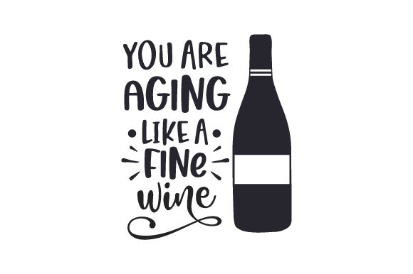 You Are Aging Like a Fine Wine Cut File