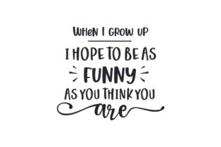 When I Grow Up I Hope to Be As Funny As You Think You Are Father's Day Craft Cut File By Creative Fabrica Crafts